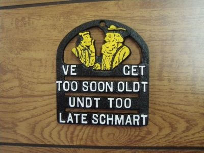 """Ve get too soon oldt undt too late schmart"" PA Dutch furhoodled English trivet $8.95 from the Pennsylvania Dutch Gift Haus (Shartlesville, PA)"