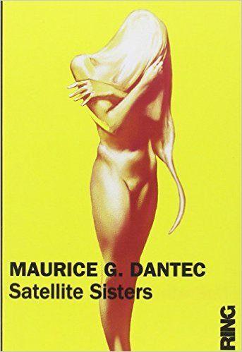 Amazon.fr - Satellite sisters - Maurice g Dantec - Livres