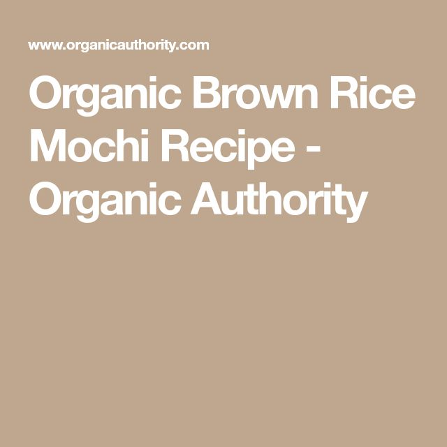 Organic Brown Rice Mochi Recipe - Organic Authority