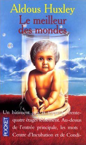 LE MEILLEUR DES MONDES - Dans ce livre visionnaire écrit dès 1932, Aldous Huxley imagine une société qui utiliserait la génétique et le clonage pour le conditionnement et le contrôle des individus.
