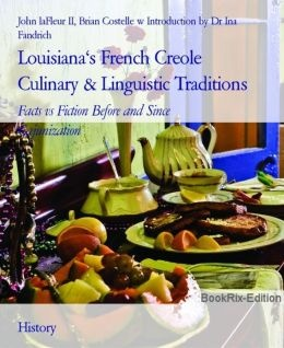 """John LaFleur of Washington follows up his Creole cookbook with """"Louisiana's French Creole Culinary & Linguistic Traditions: Facts vs. Fiction, Before and Since 'Cajunization',"""" with additional text by Brian Costello and photographs by Norris Fontenot."""