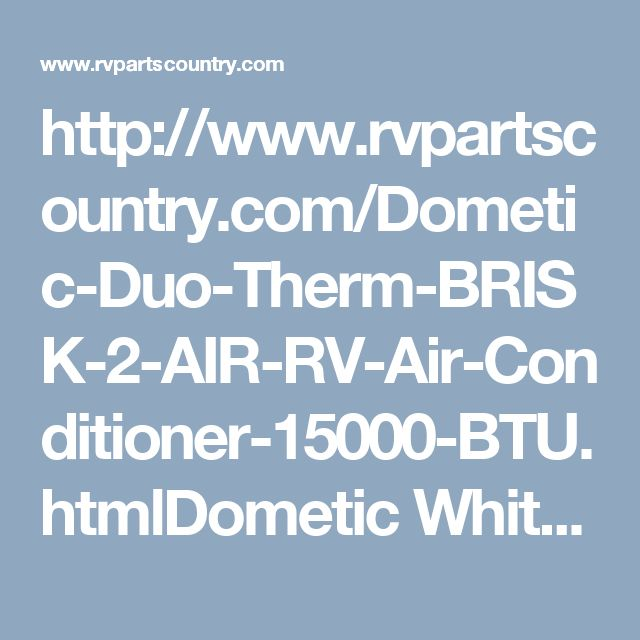 http://www.rvpartscountry.com/Dometic-Duo-Therm-BRISK-2-AIR-RV-Air-Conditioner-15000-BTU.htmlDometic White 15000 BTU Duo Therm BRISK 2 RV Air Conditioner And Inside Ceiling Assembly For Non-Ducted Systems