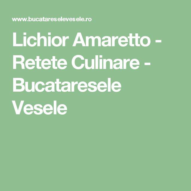 Lichior Amaretto - Retete Culinare - Bucataresele Vesele