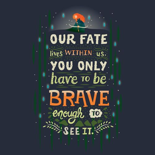 """This Disney Brave t-shirt features the Merida quote, """"Our fate lives within us. You only have to be brave enough to see it."""" http://www.feistees.com/brave-fate-quote-t-shirt/"""