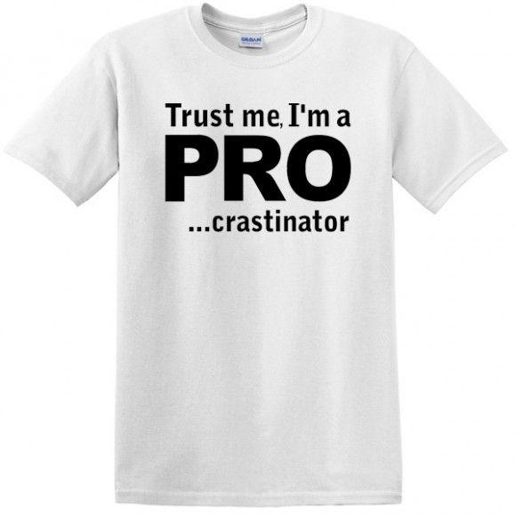 Trust Me I'm A Procrastinator T-shirt