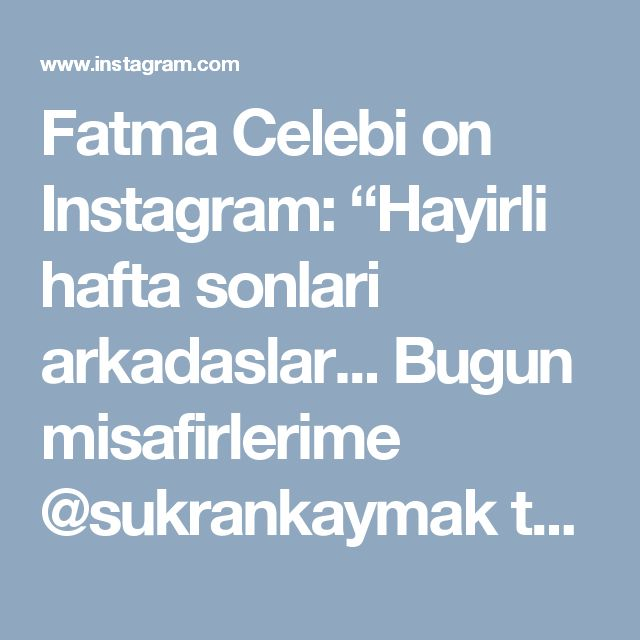 """Fatma Celebi on Instagram: """"Hayirli hafta sonlari arkadaslar... Bugun misafirlerime @sukrankaymak tarifiyle kumlu pasta yaptim kendisine cok tesekkur ediyorum bu…"""" • Instagram"""