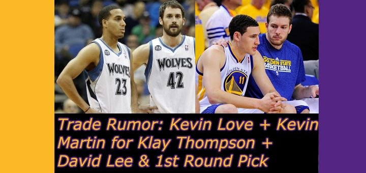 Kevin Love + Kevin Martin for Klay Thompson  + David Lee  1st Round Pick