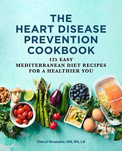 Ebook Pdf The Heart Disease Prevention Cookbook 125 Easy Mediterranean D In 2020 Easy Mediterranean Diet Recipes Heart Disease Prevention Mediterranean Diet Recipes