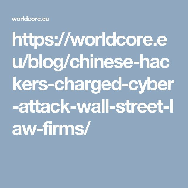 https://worldcore.eu/blog/chinese-hackers-charged-cyber-attack-wall-street-law-firms/