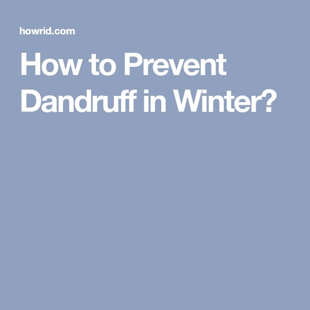 How to Prevent Dandruff in Winter?