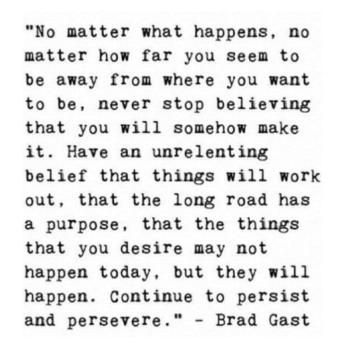 Quote; Brad Gast; unrelenting belief; things will work out; intention; conviction; positive thinking