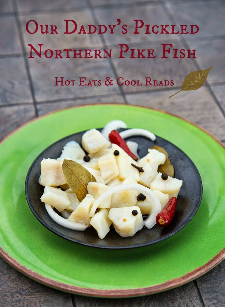 Hot Eats and Cool Reads: Our Daddy's Pickled Northern Pike Fish Recipe