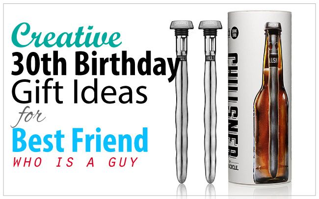 Find Out What Creative 30th Birthday Gifts You Can Get For Your Male Best Friend Discover Unique Ideas That He Will Definitely Love
