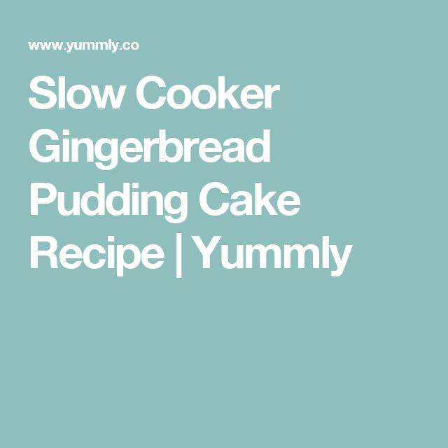 Slow Cooker Gingerbread Pudding Cake Recipe | Yummly