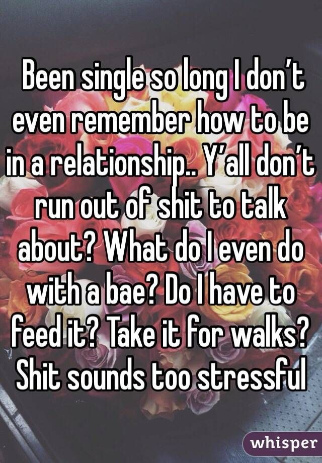single too long to be in a relationship