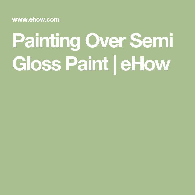 Painting Over Semi Gloss Paint   eHow