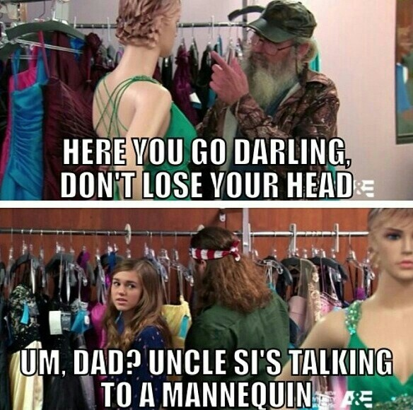 Duck dynasty-Si with a manequin, enough said.