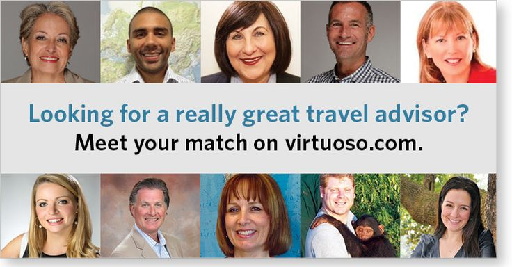 If you're looking for a good travel advisor, and don't already have one, you can meet your match on www.virtuoso.com.