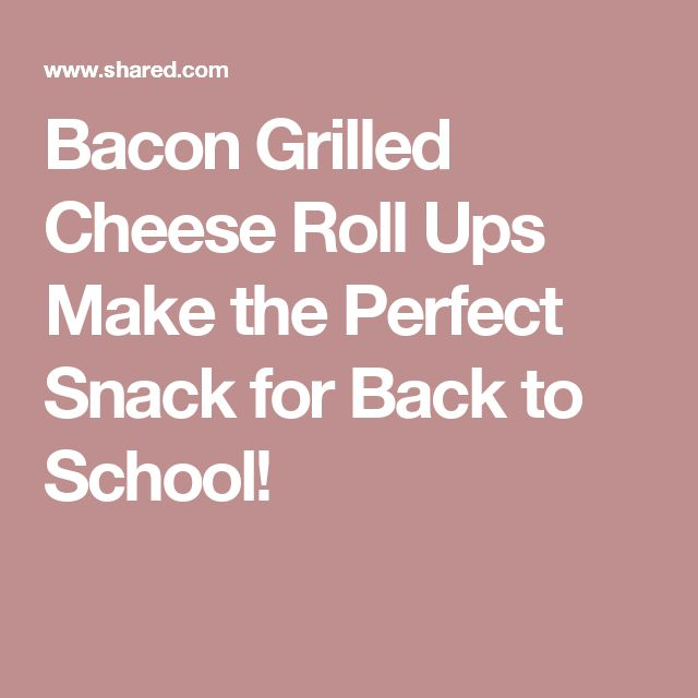 Bacon Grilled Cheese Roll Ups Make the Perfect Snack for Back to School!