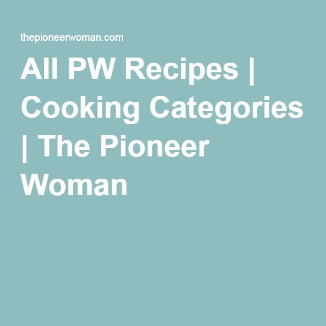 All PW Recipes | Cooking Categories | The Pioneer Woman