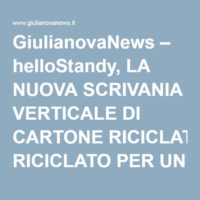 GiulianovaNews – helloStandy, LA NUOVA SCRIVANIA VERTICALE DI CARTONE RICICLATO PER UN LAVORO PIÙ EFFICACE, SALUTARE ED ECOLOGICO MADE IN ITALY