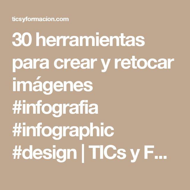 30 herramientas para crear y retocar imágenes #infografia #infographic #design | TICs y Formación