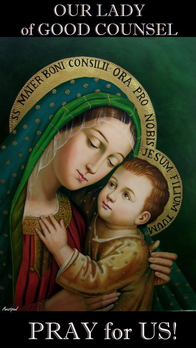 Thought for the Day – 26 April – The Feast Day of Our Lady of Good Counsel    In the Alban Hills, not far from the city of Rome, lies the little town of Genazzano, where the miraculous image of Our Lady of Good Counsel is venerated.    The story of the picture dates back to 1467.....