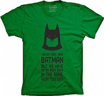 Camiseta Batman - I Never Said I Was Batman Frase: I Never Said I Was Batman But we have never been seen in the same room together Tradução: Eu nunca disse que era Batman Mas nós nunca fomos vistos juntos na mesma sala.