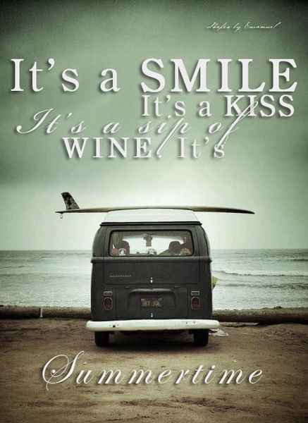 It's a Smile, It's a Kiss, It's a sip of Wine. It's Summertime. Kenny Chesney  Summer Quotes, Quotes about Summer, Quotes about Sunshine #Quotes #SummerQuotes It's a Smile, It's a Kiss, It's a sip of Wine. It's Summertime. Kenny Chesney  Summer Quotes, Quotes about Summer, Quotes about Sunshine <a class=