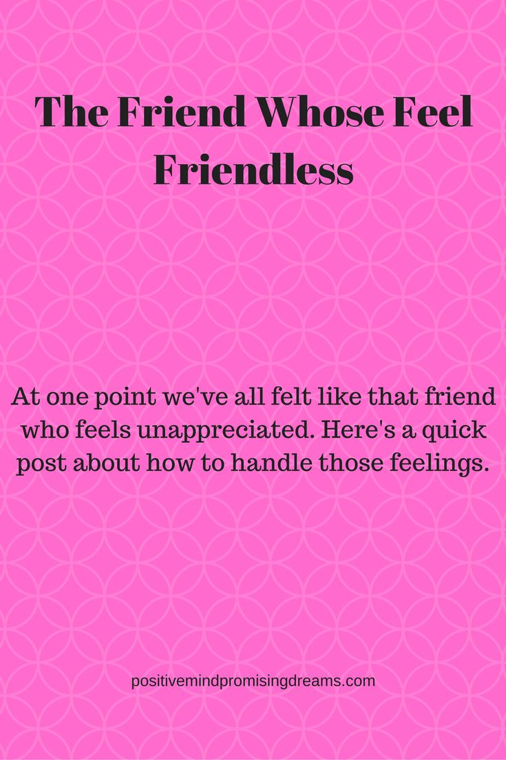 Blog post about how to deal with feeling like the friendless friend. #friendship #appreciation #happiness #motivation