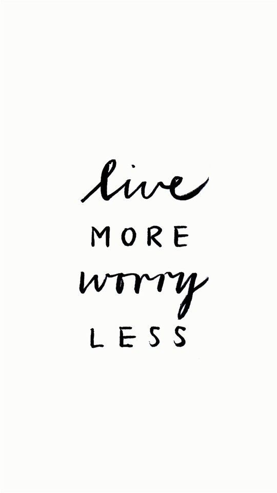 live more worry less.