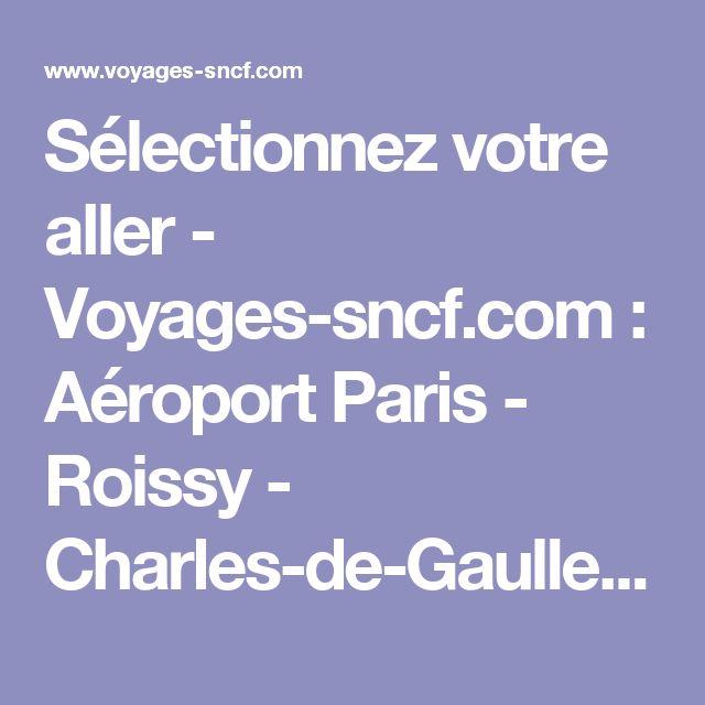 Sélectionnez votre aller - Voyages-sncf.com : Aéroport Paris - Roissy - Charles-de-Gaulle (Gare TGV - CDG 2, 25 km de Paris) - Lille Europe