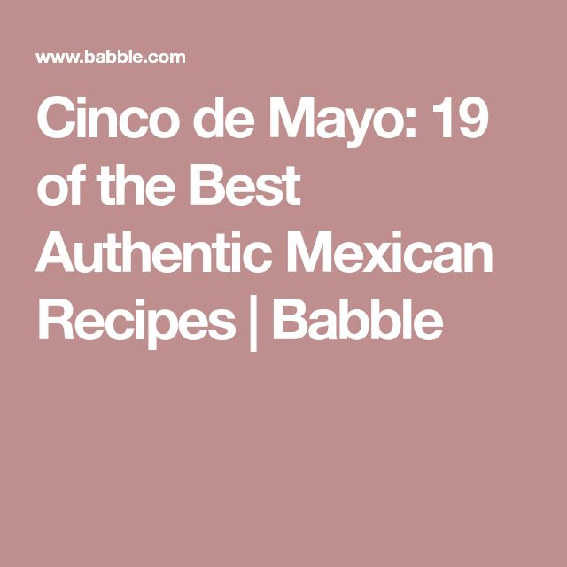 Cinco de Mayo: 19 of the Best Authentic Mexican Recipes   Babble