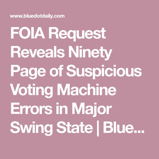 FOIA Request Reveals Ninety Page of Suspicious Voting Machine Errors in Major Swing State | BlueDot Daily