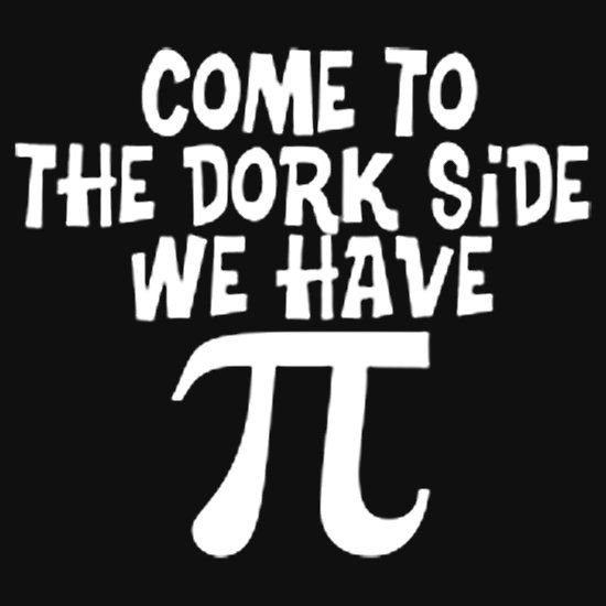 COME TO THE DORK SIDE, WE HAVE PI. This design available on unisex t-shirt, phone case, mug, and 20 other products. check them out.