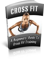 Cross Fit Training - Beginners Guide - Learn how to use cross training to make a healthier, stronger and more powerful you!