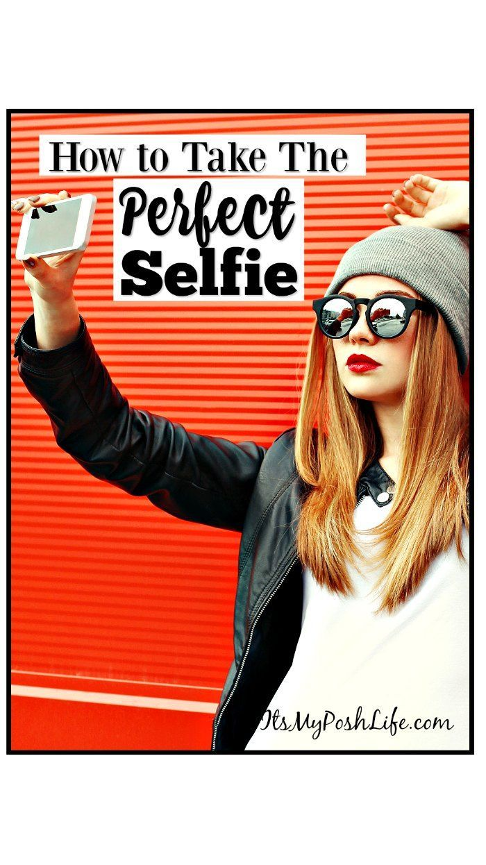 How to Take The Perfect Selfie- Great tips to snap that perfect picture!