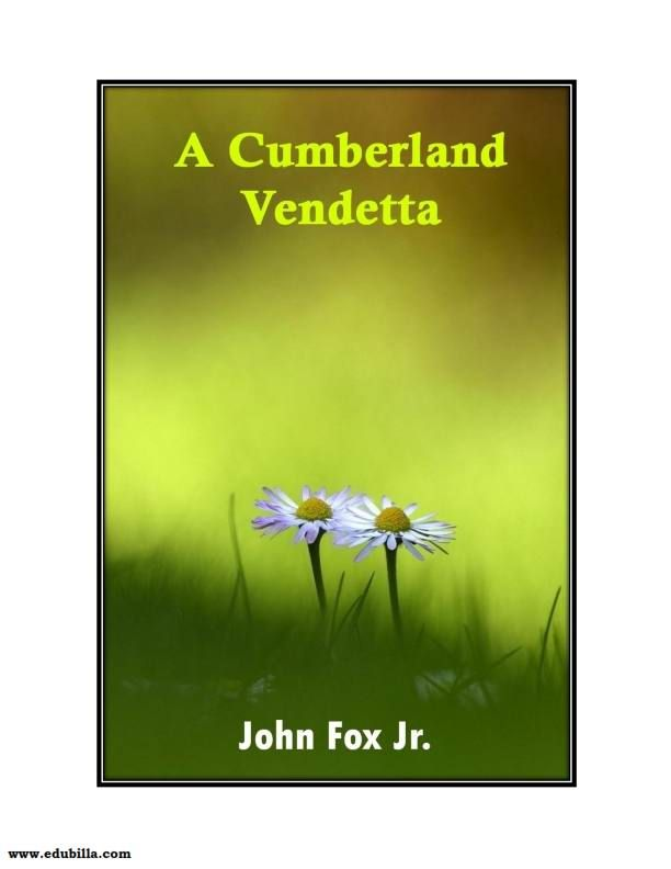 Read #A_Cumberland_Vendetta fiction onbooks by #famous_american_novelist #John_Fox_Jr at edubilla.com.You can also find other famous fiction stories by famous novelists.  Click here to know more<> http://www.edubilla.com/onbook/a-cumberland-vendetta/  #edubilla #onbooks #famous_John_Fox_fiction_onbooks #Jr_stories #jr #famous_english_writers #famous_fiction_books_by_John_Fox #John_Fox #A_cumberland_Vendetta_summary