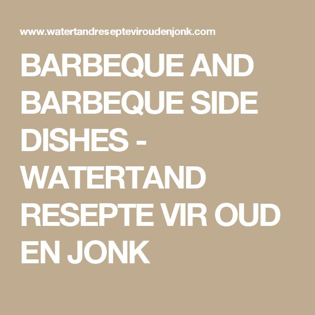 BARBEQUE AND BARBEQUE SIDE DISHES  - WATERTAND RESEPTE VIR OUD EN JONK