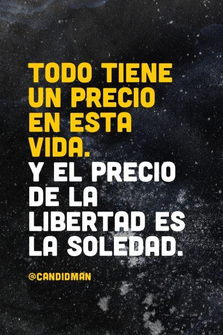 """""""Todo tiene un #Precio en esta #Vida. Y el precio de la #Libertad es la #Soledad"""". #Citas #Frases @candidman"""