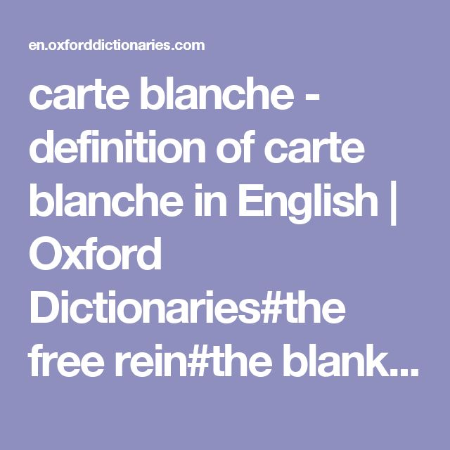 carte blanche - definition of carte blanche in English | Oxford Dictionaries#the free rein#the blank check