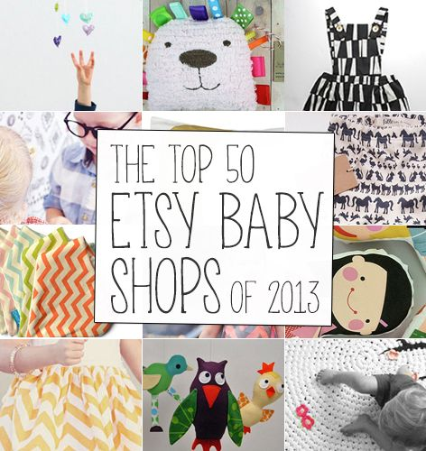 The Top 50 Etsy Baby Shops of 2013. Useful, since I find Etsy horribly overwhelming.