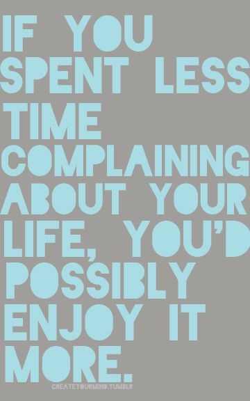 well said!: Food For Thoughts, Some People, Well Said, So True, Real Friends, Get A Life, Pin Quotes, Enjoying Life, Stop Complaining