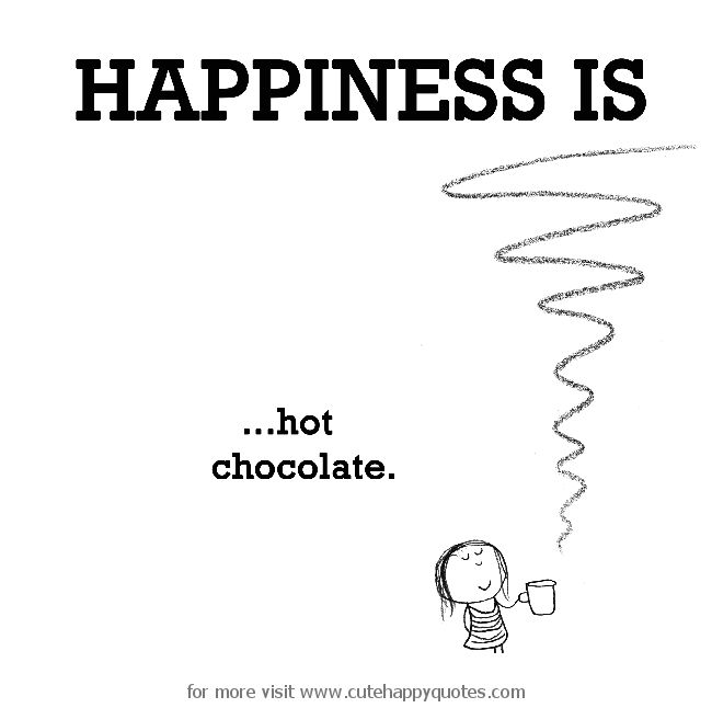 Happiness is, hot chocolate. - Cute Happy Quotes