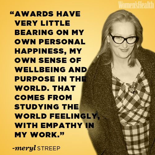 Check out Meryl Streep's wise words, and get 9 more quotes to live by here: www.womenshealthmag.com/life/oscar-nominees-inspiring-quotes?cm_mmc=Pinterest-_-womenshealth-_-content-life-_-oscarnomineequotes