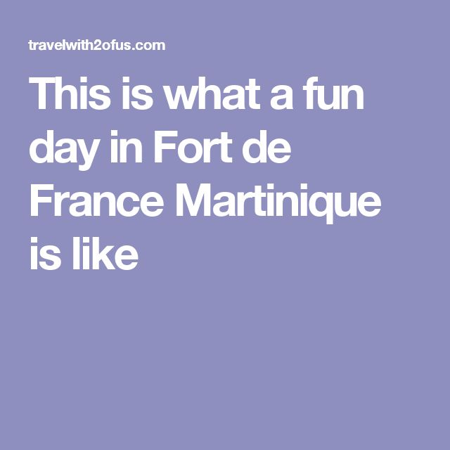 This is what a fun day in Fort de France Martinique is like