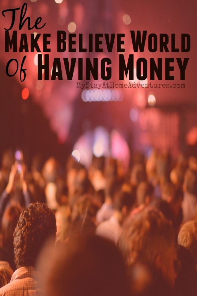 The Make Believe World of Having Money - We always dream of what it would be like to have money. We create our own make believe world of having money that simply isn't realistic or true. Learn how my own make believe world of having money crumbled.