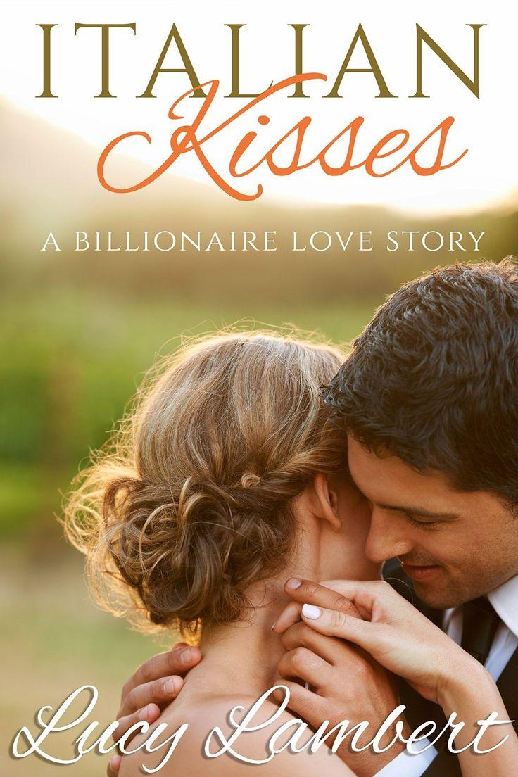Italian Kisses: A Billionaire Love Story