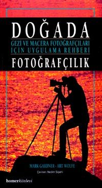 dogada fotografcilik  gezi ve macera fotografcilari icin uygulama rehberi - mark gardner - homer kitabevi  http://www.idefix.com/kitap/dogada-fotografcilik-gezi-ve-macera-fotografcilari-icin-uygulama-rehberi-mark-gardner/tanim.asp