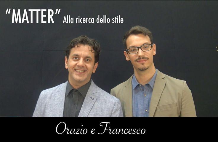 Matter, alla ricerca dello stile: intervista a Francesco e Orazio